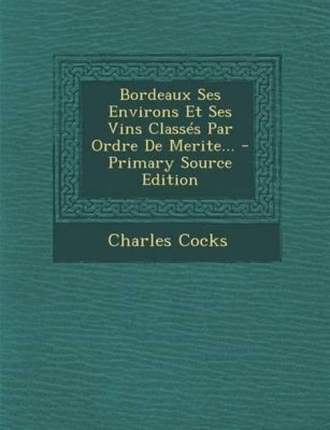 Bordeaux Ses Environs Et Ses Vins Classes Par Ordre De Merite... - Primary Source Edition