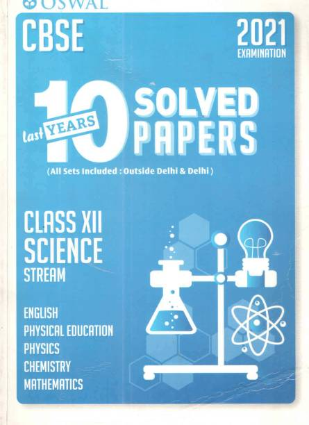 Oswal Cbse Last 10 Years Solved Papers ( Class - Xii ) Science Stream