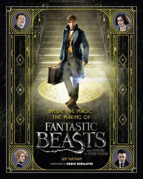 Inside the Magic: The Making of Fantastic Beasts and Where to Find Them - The Making of Fantastic Beasts and Where to Find Them