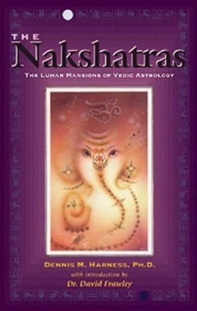 The Nakshatras - The Lunar Mansions of Vedic Astrology