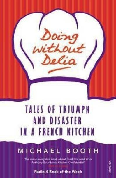 Doing without Delia - Tales of Triumph and Disaster in a French Kitchen