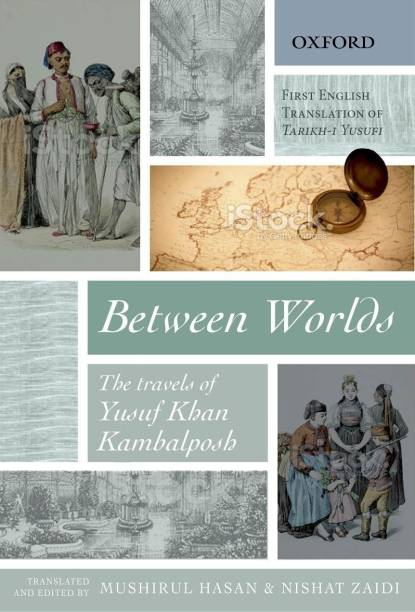 Between Worlds - The Travels of Yusuf Khan Kambalposh
