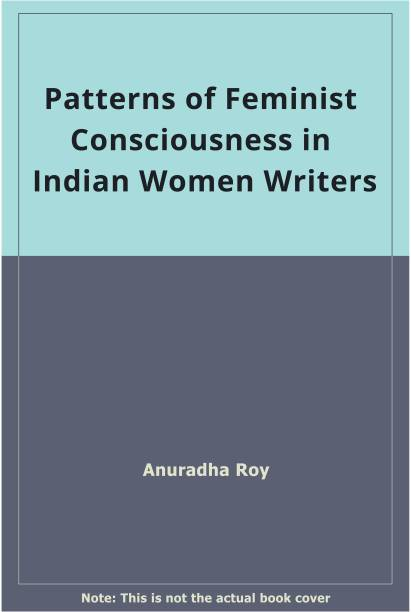 Patterns of Feminist Consciousness in Indian Women Writers