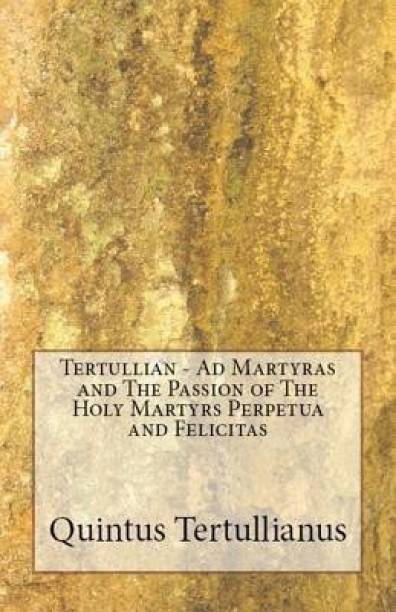 Ad Martyras and The Passion of The Holy Martyrs Perpetua and Felicitas