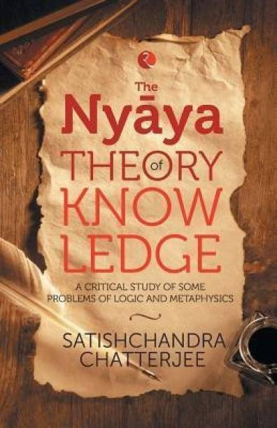 Nyaya Theory of Knowledge - A Critical Study of Some Problems of Logic and Metaphysics