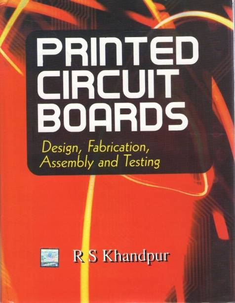 Printed Circuit Boards - Design, Fabrication, Assembly and Testing
