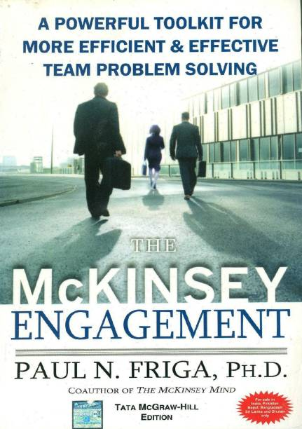 The McKinsey Engagement: A Powerful Toolkit For More Efficient and Effective Team Problem Solving - A Powerful Toolkit for More Efficient and Effective Team Problem Solving