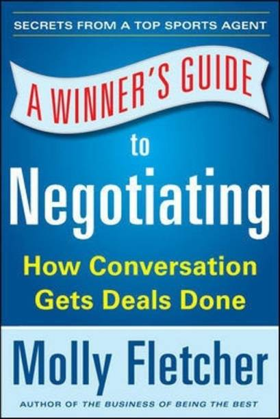 A Winner's Guide to Negotiating: How Conversation Gets Deals Done - How Conversation Gets Deals Done