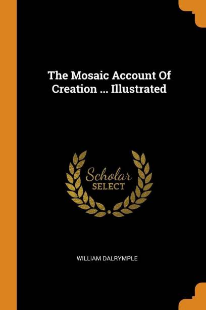 The Mosaic Account Of Creation ... Illustrated