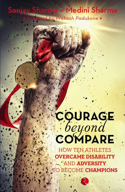 Courage Beyond Compare - How Ten Athletes Overcame Disability and Adversity to Become Champions