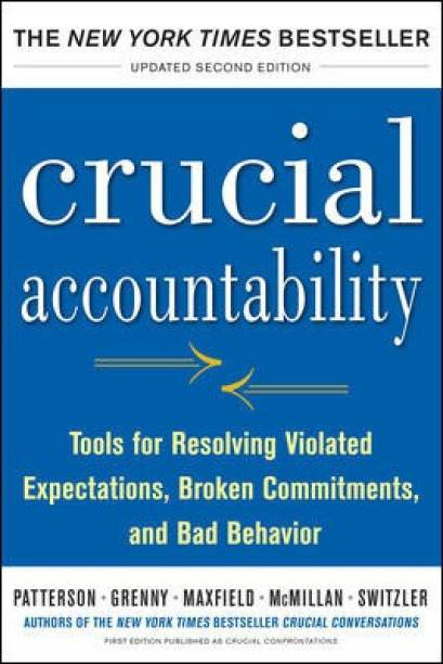 Crucial Accountability: Tools for Resolving Violated Expectations, Broken Commitments, and Bad Behavior, Second Edition ( Paperback) - Tools for Resolving Violated Expectations, Broken Commitments and Bad Behavior