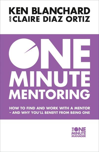 One Minute Mentoring - How to Find and Work with a Mentor - and Why You'll Benefit from Being One