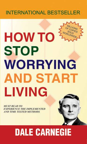 How to Stop Worrying and Start Living - The First and Still the Best Book of Its kind on Self-Help