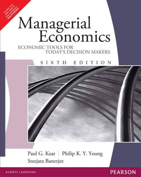 Managerial Economics - Economic Tools for Todays Decision Makers