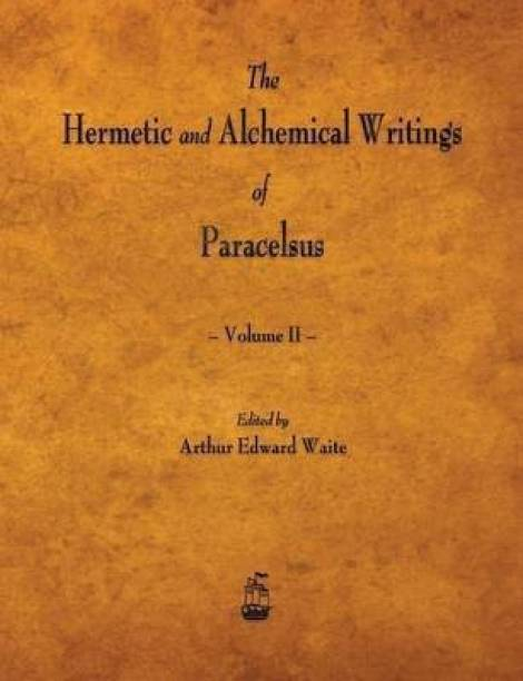 The Hermetic and Alchemical Writings of Paracelsus - Volume II