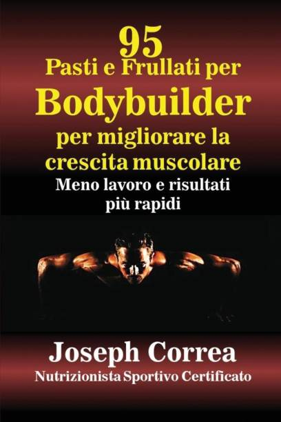 95 Ricette di pasti e frullati per Bodybuilder per aumentare la massa muscolare
