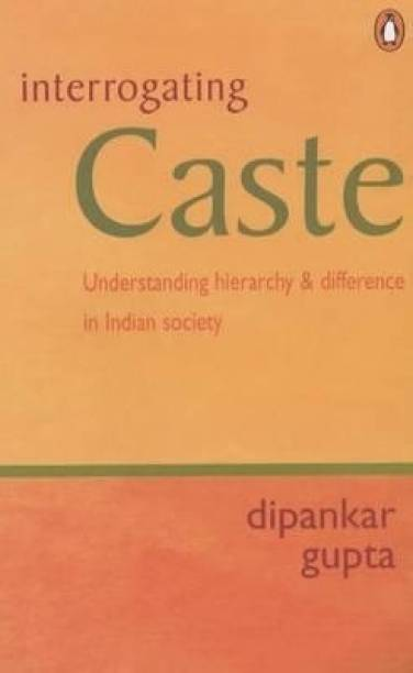 Interrogating Caste - Understanding Hierarchy and Difference in Indian society