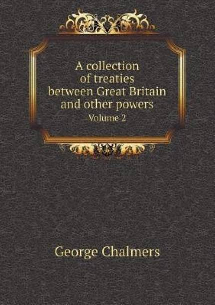 A Collection of Treaties Between Great Britain and Other Powers Volume 2