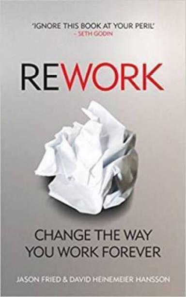 Rework-Change The Way You Work Forever (Paperback, Jason Fried & David Heinemeier Hansson)