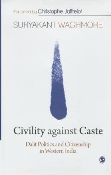 Civility against Caste - Dalit Politics and Citizenship in Western India