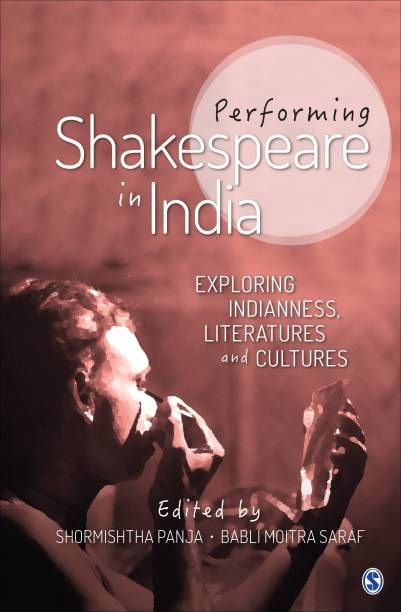 Performing Shakespeare in India - Exploring Indianness, Literatures and Cultures