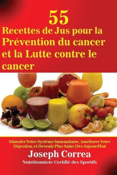 55 Recettes de Jus pour la Prevention du cancer et la Lutte contre le cancer