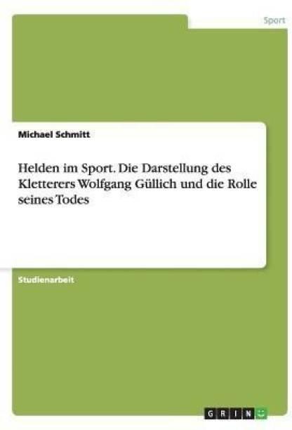 Helden im Sport. Die Darstellung des Kletterers Wolfgang Gullich und die Rolle seines Todes