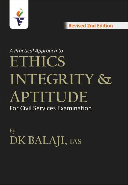 A Practical approach to Ethics Integrity & Aptitude by DK Balaji IAS