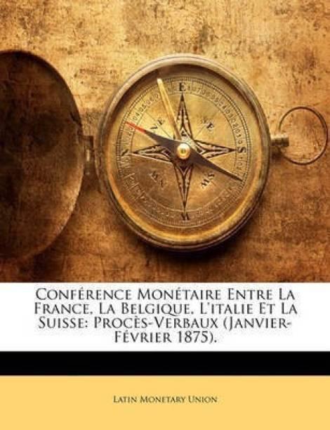 Conference Monetaire Entre La France, La Belgique, L'italie Et La Suisse