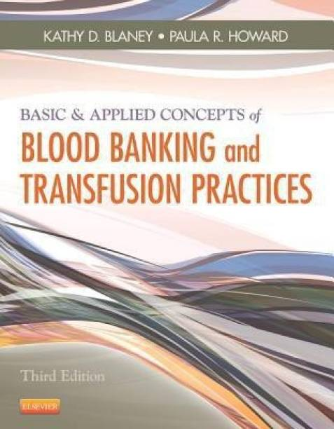 Basic & Applied Concepts of Blood Banking and Transfusion Practices 3rd  Edition