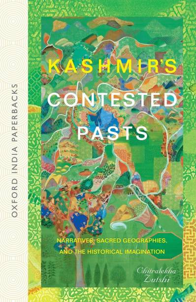 Kashmir's Contested Pasts - Narratives, Sacred Geographies and the Historical Imagination