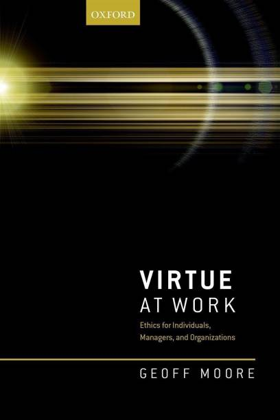 Virtue at Work - Ethics for Individuals, Managers and Organizations