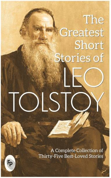 The Greatest Short Stories of Leo Tolstoy - A Complete Collection of Thirty - Five Best - Loved Stories