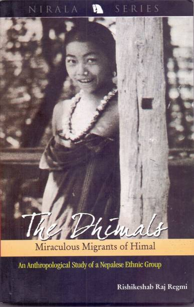 The Dhimals : miraculous migrants of Himal : an anthropological study of a Nepalese ethnic group