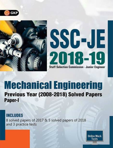Ssc Je Mechanical Engineering for Junior Engineers Previous Year Solved Papers (2008-18) - Includes 8 Solved Papers of 2017 & 5 Solved Papers of 2018 and 3 Practice Tests