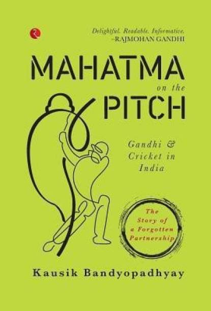 MAHATMA ON THE PITCH - Gandhi and Cricket in India