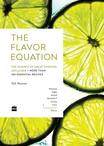The Flavor Equation: The Science of Great Cooking Explained in More Than100 Essential Recipes - The Science of Great Cooking Explained + More Than 100 Essential Recipes