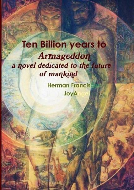 Ten Billion Years to Armageddon. A novel dedicated to the future of mankind.