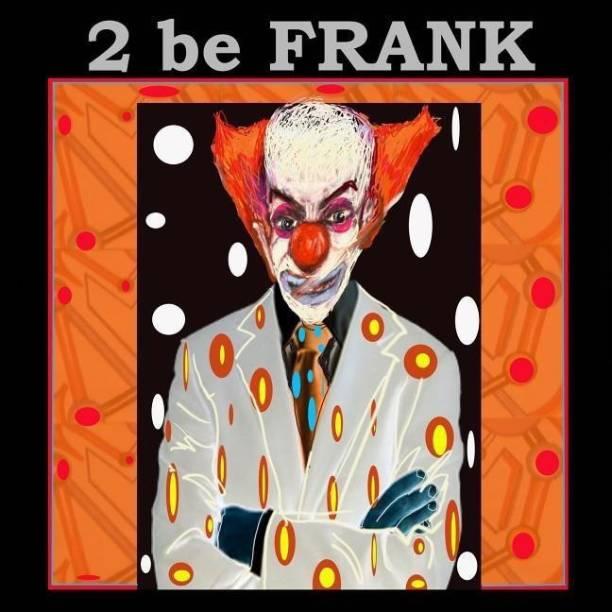 2 be Frank