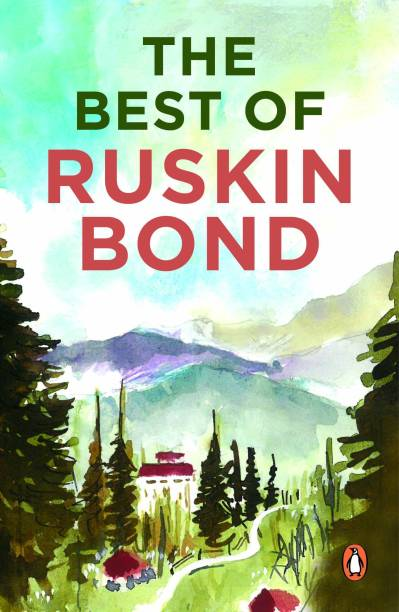 The Best Of Ruskin Bond (The Ultimate Collection of Ruskin Bond's Best Stories Poems and Essays including Delhi Is Not Far)