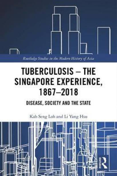 Tuberculosis - The Singapore Experience, 1867-2018