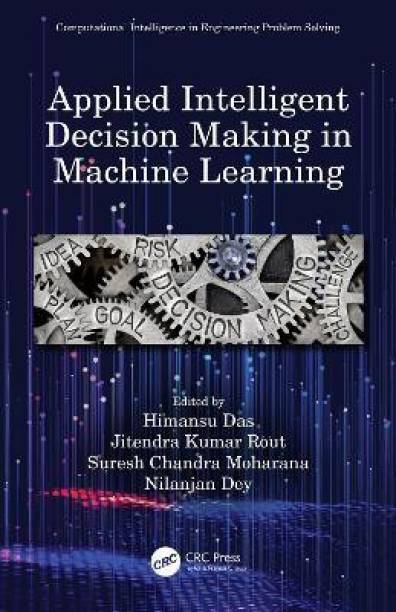 Applied Intelligent Decision Making in Machine Learning