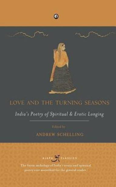 Love and the Turning Seasons - India's Poetry of Spiritual & Erotic Longing