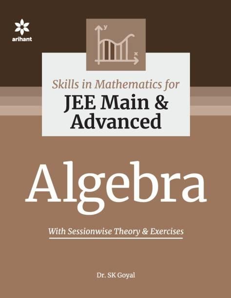 Skill in Mathematics - Algebra for Jee Main and Advanced - Algebra