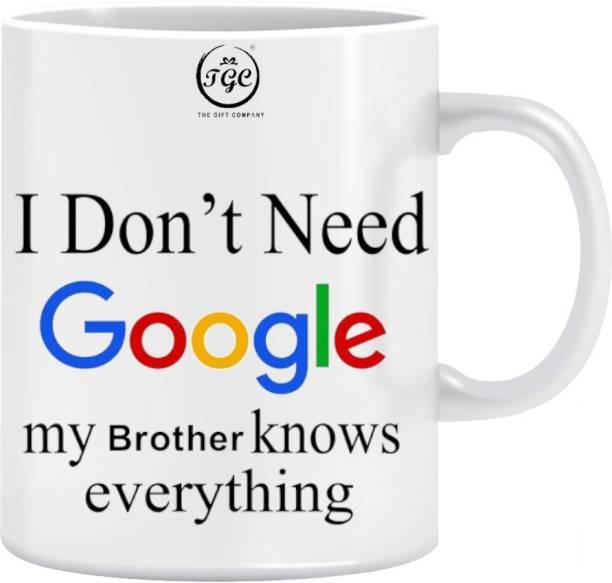 TGC THE GIFT COMPANY I don't need google my brother knows everything| my brother knows everything mug| white mug |coffee mug white printed mug| Ceramic Coffee Mug