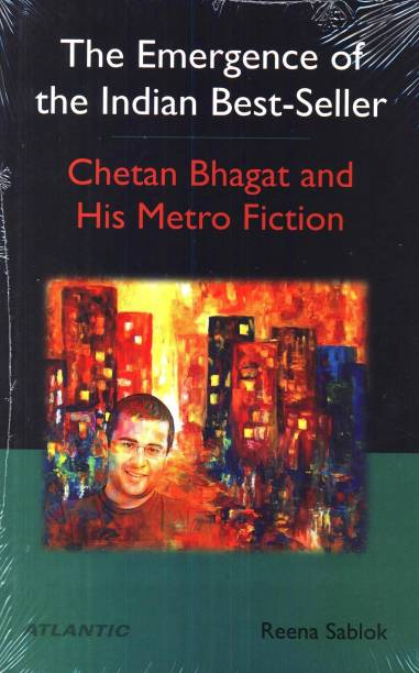 The Emergence of the Indian Best-Seller Chetan Bhagat and His Metro Fiction