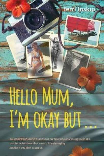 Hello Mum, I'm Okay But ...