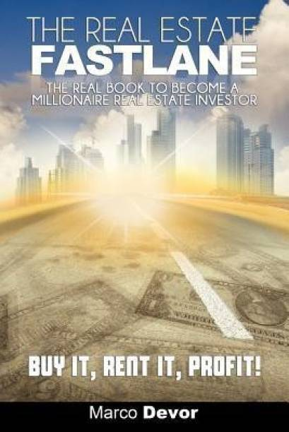 The Real Estate Fastlane - The Real Book to Become a Millionaire Real Estate Investor. Buy It, Rent It, Profit!