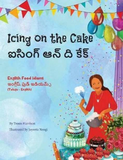 Icing on the Cake - English Food Idioms (Telugu-English)