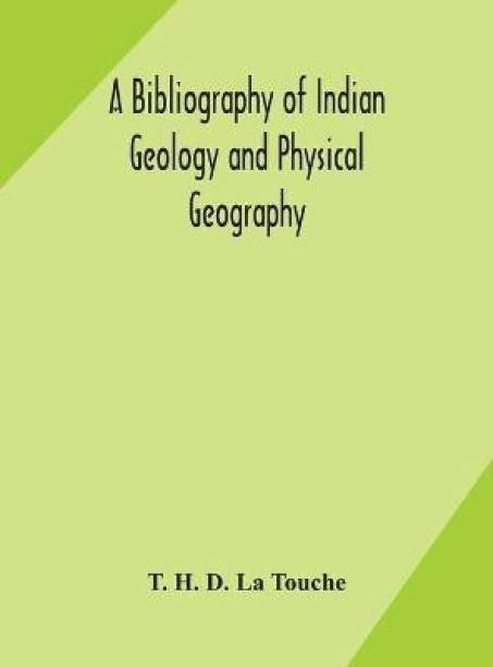 A bibliography of Indian geology and Physical Geography with an annotated index of Minerals of Economic value